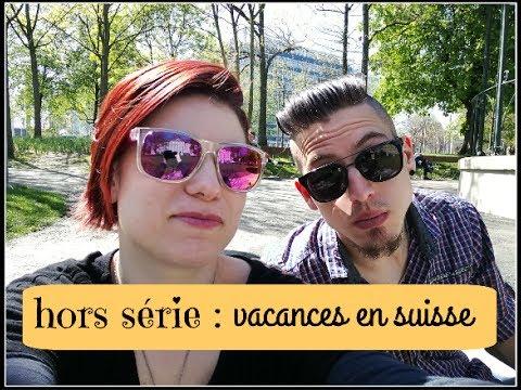 Hors série : vacances en suisse