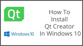How To Install Qt Creator on Windows 10 - 2019
