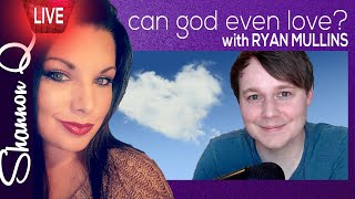 Can God even love? - God and Emotion w Ryan Mullins