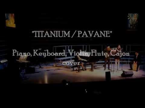 Titanium / Pavane ( Piano/Keyboard/Violin/Flute/Cajon cover) - David Guetta / Faure - Quintet