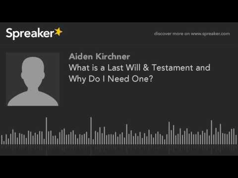 What is a Last Will & Testament and Why Do I Need One? (made with Spreaker)