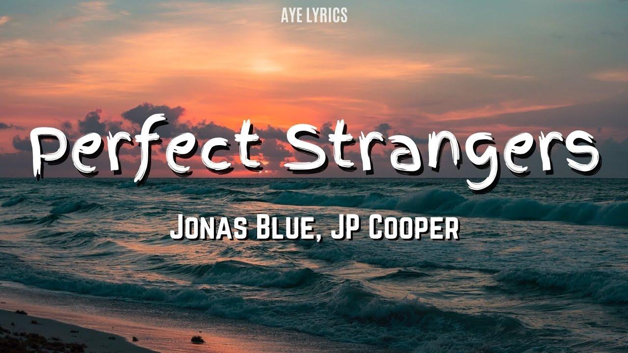 Jonas Blue, JP Cooper   Perfect Strangers Lyrics   AYE LYRICS