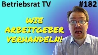 Wie Arbeitgeber verhandeln! - Betriebsrat TV (Folge 182)
