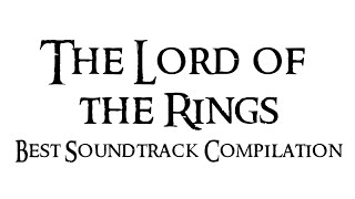 The Lord of the Rings | Best Soundtrack Compilation