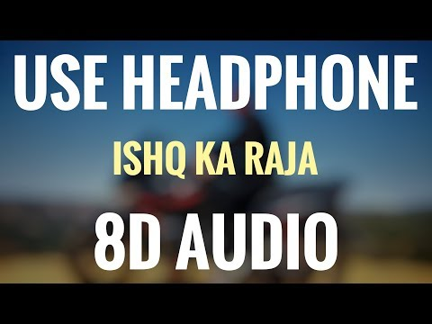 Ishq Ka Raja (8D AUDIO SONG)