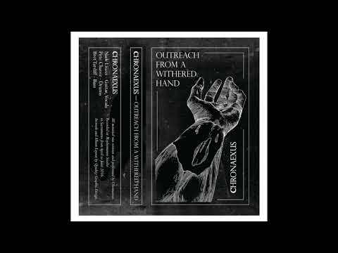 CHRONAEXUS - OUTREACH FROM A WITHERED HAND - FULL TAPE