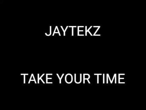 Jaytekz (take your time) lyrics