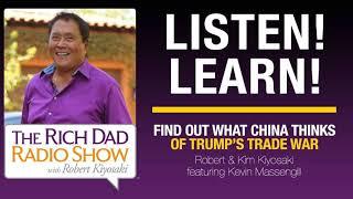 FIND OUT WHAT CHINA THINKS OF TRUMP'S TRADE WAR—Robert & Kim Kiyosaki featuring Kevin Massengill