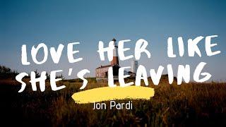 Jon Pardi - Love Her Like She's Leaving (Lyrics)