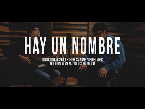 Hay Un Nombre (There Is Name) - Bethel Music Español - Eric Bustamante Ft. Federico Eyherabide