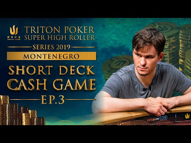 €300k Short Deck Cash Game Episode 3 - Triton Montenegro 2019
