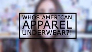 WHOS AMERICAN APPAREL UNDERWEAR?!