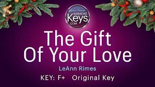 The Gift Of Your Love. *original key* F+ LeAnn Rimes. Karaoke Piano WITH LYRICS
