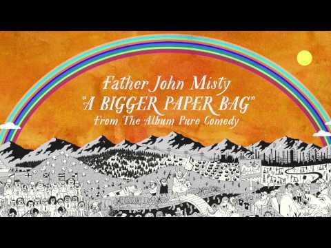 Father John Misty - A Bigger Paper Bag