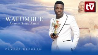 Annoint Essau Amani - Wafumbue | Official Gospel Music Audio