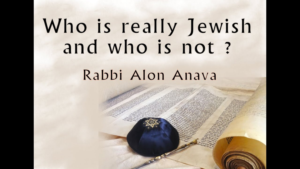 Who is really Jewish and who is not ?  Rabbi Alon Anava