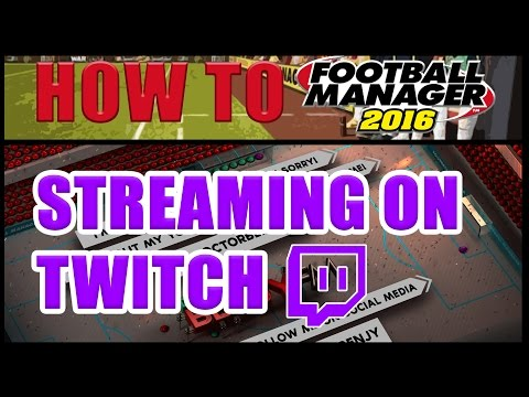 HOW TO: STREAM ON TWITCH | Football Manager 2016