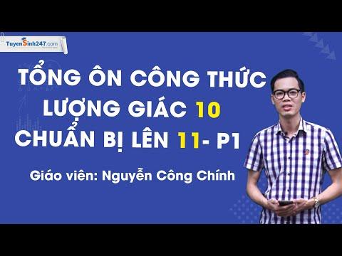 Tổng ôn công thức lượng giác 10 lên 11 - P1- Thầy Nguyễn Công Chính