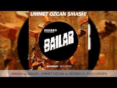SMASH! vs Bailar - Ummet Ozcan vs Deorro Ft. Elvis Crespo (RIK ILMESTYI MASHUP)