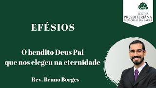 O bendito Deus Pai que nos elegeu na eternidade - Ef 1.01-06 | Rev. Bruno Borges