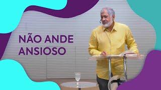 Não ande ansioso | Pastor Jeremias Pereira