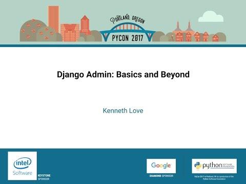 Kenneth Love   Django Admin  Basics and Beyond   PyCon 2017