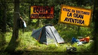 Vivac en Solitario - La Gran Aventura - Equipo y Preparativos / Bushcraft y Supervivencia