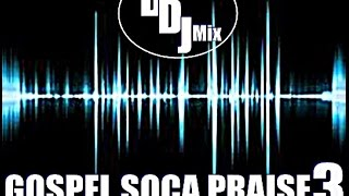 GOSPEL SOCA PRAISE 3 2015 DiscipleDJ IN THE MIX