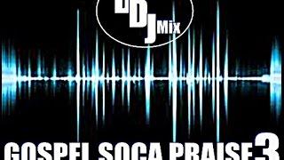 GOSPEL SOCA PRAISE 3 2015 @DISCIPLEDJ IN THE MIX