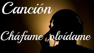 Cháfame, Olvídame - Alvaro HM YouTube Videos
