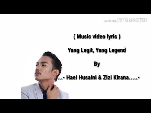Yang Legit , Yang Legend BY ( Hael Husaini & Zizi Kirana )