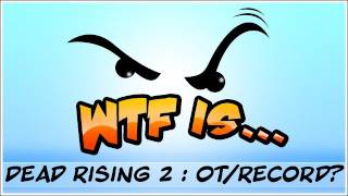 ► WTF Is... - Dead Rising 2 : Off the Record ?