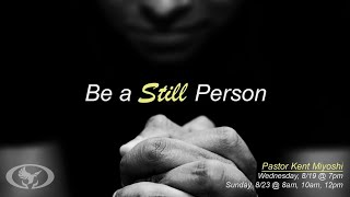 20-08-23 Be a Still Person Pastor Kent Miyoshi