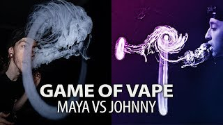 GAME OF VAPE:  @Vajohnny2_VGOD VS @MAYA_XIII