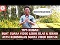 TIPS Cara Atasi NOISE, Kurangi Suara BISING & Perjelas SUARA Pada Video Dengan Trik Mudah & Murah