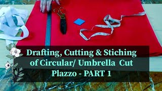 Drafting, Cutting & Stitching of ☂️ Circular/Umbrella Cut Plazzo - Part 1