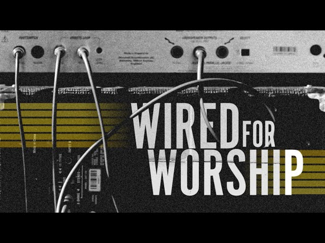 Wired for Worship - Pastor Chris Sowards