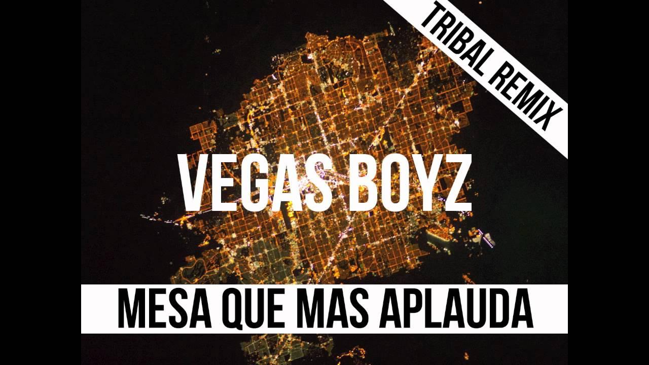 Vegas boyz tribal remix mesa que mas aplauda youtube for Mesa que mas aplauda