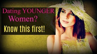 ✨Dating Younger Women✨ - What You MUST Know