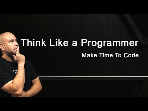 How To Think Like A Programmer - Problem Solving & Find Time To Code