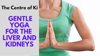 Gentle yoga for the liver and kidneys