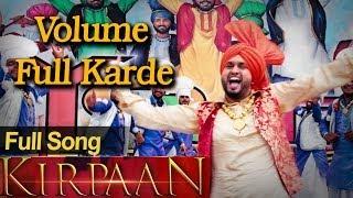 Volume Full Karde - Full Video Song - 'KIRPAAN - The Sword of Honour'