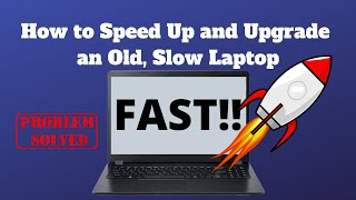 How to Speed Up and Upgrade an Old, Slow Laptop