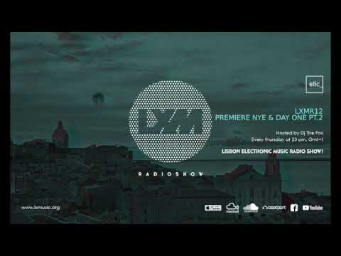 LXMR12 LX Music Radio Premiere LXM Lisbon NYE & Day One Lisbon