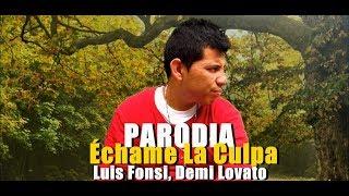 ( Parodia oficial )  Échame La Culpa - Luis Fonsi, Demi Lovato