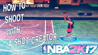 nba 2k17 how to shoot with a shot creator tips and tricks