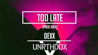 D E X X Too Late Prod. XAJE.mp3