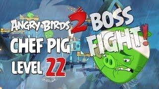 Angry Birds 2 Boss Fight #4! Chef Pig Level 22 Walkthrough