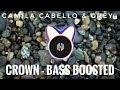 | Camila Cabello & Grey | |CROWN-- BASS BOOSTED |