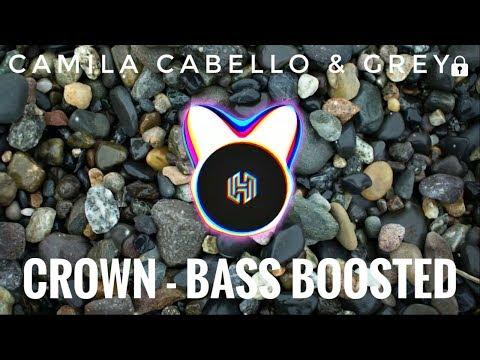 | Camila Cabello & Grey | |CROWN-- BASS BOOSTED |